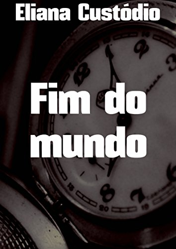 Fim do mundo (Portuguese Edition) por Eliana  Custódio