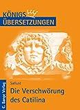 Königs Übersetzungen - Die Verschwörung des Catilina: Wortgetreue Übersetzung - Sallust