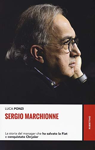 Sergio Marchionne. La storia del manager che ha salvato la Fiat e conquistato Chrysler