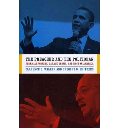 [( The Preacher and the Politician: Jeremiah Wright, Barack Obama and Race in America )] [by: Clarence E. Walker] [Feb-2012]