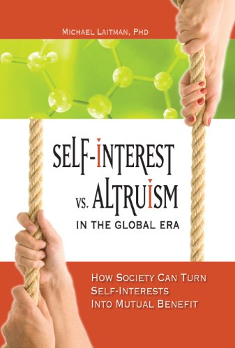 Self-Interest vs. Altruism in the Global Era: How society can trun self-interests into mutual benefit (English Edition)