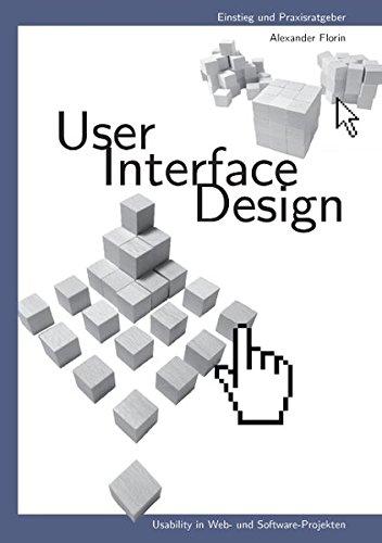 User - Interface - Design: Usability in Web- und Software-Projekten