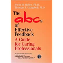 The ABCs of Effective Feedback: A Guide for Caring Professionals 1st edition by Rubin Ph.D., Irwin M., Campbell M.D., Thomas J. (1997) Hardcover