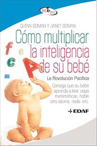 Como Multiplicar La Inteligencia De Su Bebe. (Best Book) por Glenn Doman