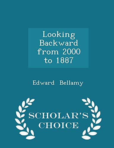 Looking Backward from 2000 to 1887 - Scholar's Choice Edition