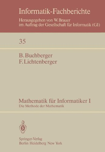 Mathematik für Informatiker I: Die Methode der Mathematik (Informatik-Fachberichte)