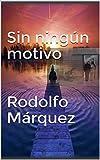 Sin ningún motivo   Rodolfo Márquez: ¿Puede alguien no creyente realizar un milagro?