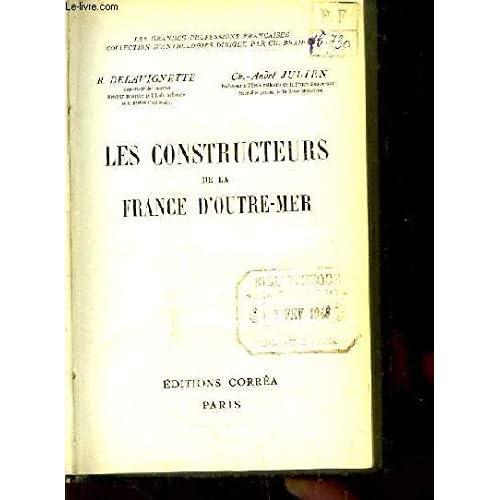 Les Constructeurs De La France D'Outre-Mer