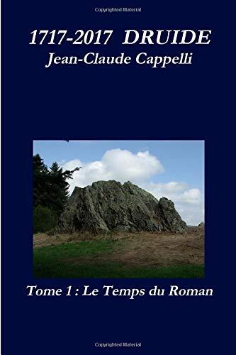 1717-2017 DRUIDE Tome 1 Le Temps du Roman par Jean-Claude Cappelli