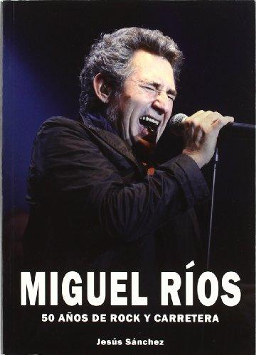 Miguel Ríos : 50 años de rock y carretera por Jesús Antonio Sánchez Martín-Zamorano