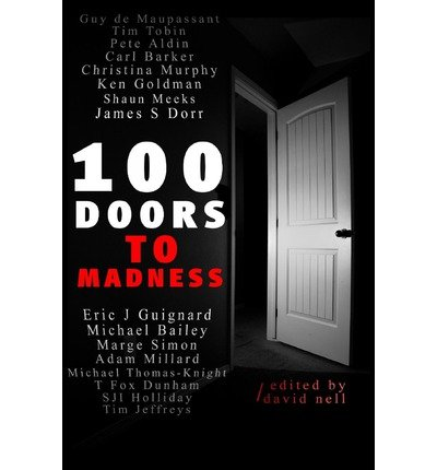 [ [ 100 Doors to Madness: One Hundred of the Very Best Tales of Short Form Terror by Modern Authors of the Macabre. ] ] By Guignard, Eric J ( Author ) Oct - 2013 [ Paperback ]