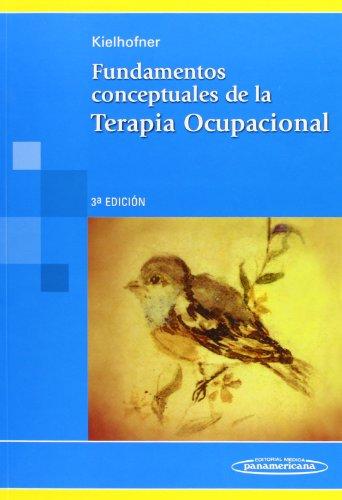 Fundamentos conceptuales de la terapia ocupacional/ Conceptual Foundations of Occupational Therapy por Gary Kielhofner