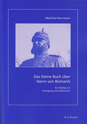 Das kleine Buch über Herrn von Bismarck: Ein Dialog zur Anregung und Diskussion