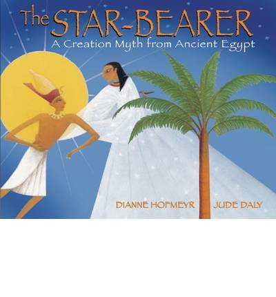 [(The Star Bearer: A Creation Myth from Ancient Egypt)] [ By (author) Dianne Hofmeyr, Illustrated by Jude Daly ] [September, 2012]