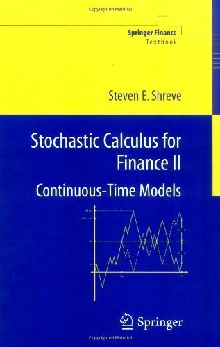 Stochastic Calculus for Finance II: Continuous-Time Models: v. 2 (Springer Finance / Springer Finance Textbooks) by Shreve, Steven ( 2008 )