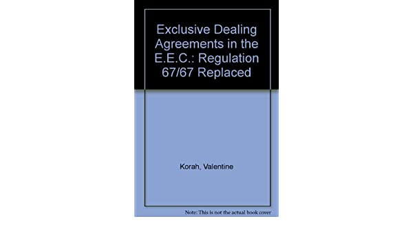 Exclusive Dealing Agreements In The E E C Regulation 67 67