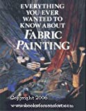 Everything You Ever Wanted to Know About Fabric Painting by Jill Kennedy (1994-09-06) - Jill Kennedy;Jane Varrall