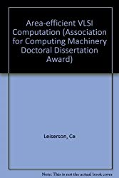 Area-Efficient VLSI Computation (ACM Doctoral Dissertation Award) by Charles E. Leiserson (1983-02-23)