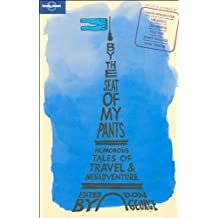 By the Seat of My Pants: Humorous Tales of Travel & Misadventure: And Other Funny Travel Stories (Lonely Planet Travel Literature)