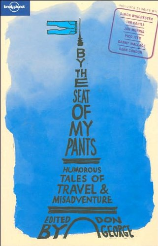 By the seat of my pants 1: And Other Funny Travel Stories (Lonely Planet Travel Literature)
