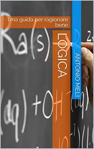 Logica: Una guida per ragionare bene