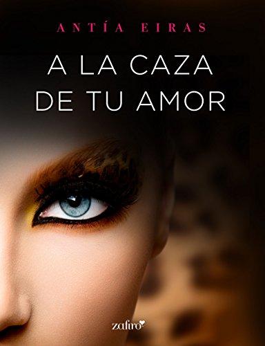 A la caza de tu amor (Contemporánea nº 1) por Antía Eiras