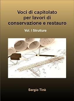 Voci di capitolato per lavori di conservazione e restauro I (Strumenti per la progettazione Vol. 2) (Italian Edition) by [Tinè, Sergio]
