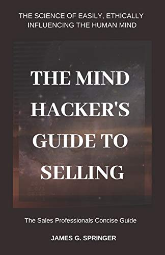 The Mind Hackers Guide  to Selling: