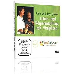 Leber- und Körperentgiftung mit Vitalpilzen, Anja und Jens Jacob, DVD