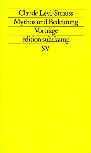Mythos und Bedeutung: Fünf Radiovorträge. Gespräche mit Claude Lévi-Strauss (edition suhrkamp, Band 1027)