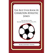 The Best Ever Book of Charlton Athletic Jokes: Lots and Lots of Jokes Specially Repurposed for You-Know-Who