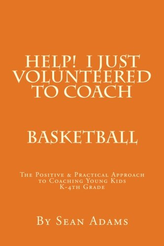 Help! I just Volunteered to Coach: The Positive & Practical Approach to Coaching Young Kids