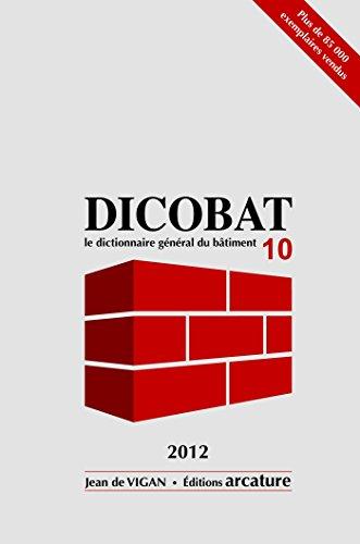 DICOBAT 10: Dictionnaire général du bâtiment
