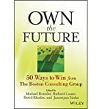 OWN THE FUTURE: 50 WAYS TO WIN FROM THE BOSTON CONSULTING GROUP BY DEIMLER, MICHAEL S (AUTHOR)HARDCOVER