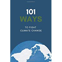 "101 Ways To Flight Climate Change Journal Notebook: 101 Tips To Flight Climate Change Journal Notebook, Blank lined With 101 Tips On Each Page - 101 Pages, 6"" x 9"" ,Paperback"