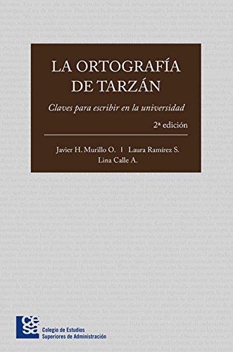 La ortografía de Tarzán: Claves para escribir en la universidad (2ª edición) por Javier H. Murillo