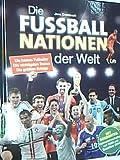 Die Fußballnationen der Welt : [die besten Fußballer, die wichtigsten Trainer, die größten Erfolge ; mit Sonderteil Weltmeisterschaften seit 1930 und Brasilien 2014].