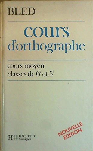 Cours d'orthographe : Cours moyen, classes de 6e et de 5e