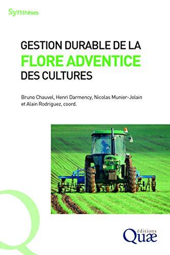 Gestion durable de la flore adventice des cultures: L'agroécologie face aux adventices par Bruno Chauvel