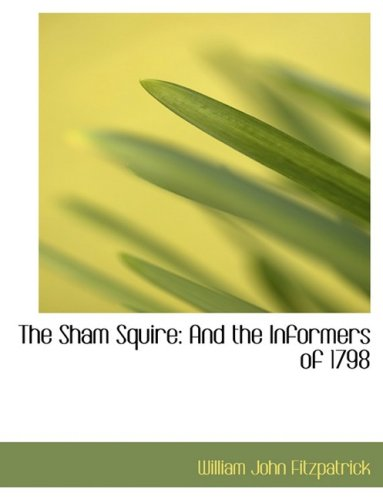 The Sham Squire: And the Informers of 1798: And the Informers of 1798 (Large Print Edition)