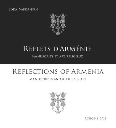 Reflets d'Arménie. Manuscrits et art religieux / Reflections of Armenia. Manuscripts and religious art [auteur : Vardanyan Edda] [éditeur : ACHCByz] [année : 2012]