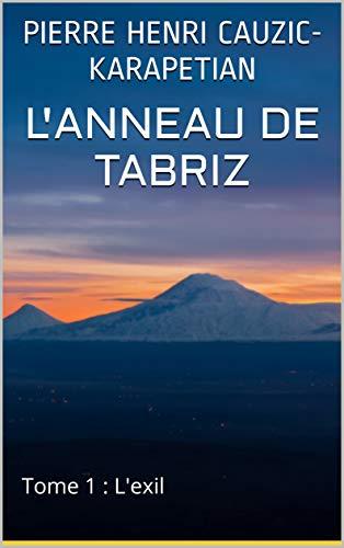 Couverture du livre L'anneau de Tabriz: Tome 1 : L'exil