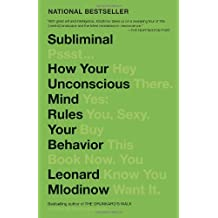 Subliminal: How Your Unconscious Mind Rules Your Behavior: Written by Leonard Mlodinow, 2013 Edition, (Reprint) Publisher: Vintage Books [Paperback]