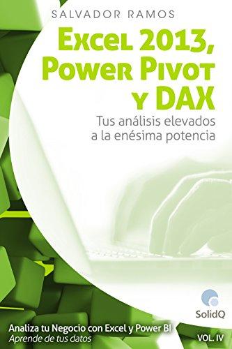 Excel 2013,  PowerPivot y DAX: Tus análisis elevados a la enésima potencia (Analiza tu Negocio con Excel y Power BI. Aprende de tus datos. nº 4) por Salvador Ramos