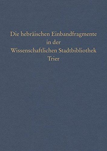 Die hebräischen Einbandfragmente in der Wissenschaftlichen Stadtbibliothek Trier (Beschreibendes Verzeichnis der Handschriften der Stadtbibliothek zu Trier / Neue Serie, Band 4)