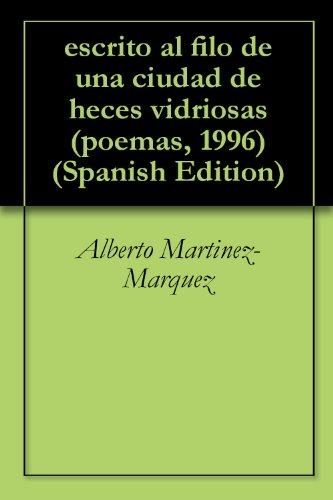 escrito al filo de una ciudad de heces vidriosas (poemas, 1996) por Alberto Martinez-Marquez