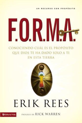 F.O.R.M.A.: Conociendo Cual Es el Proposito Que Dios Te Ha Dado Solo A Ti en Esta Tierra: Finding & Filling Your Unique Purpose for Life