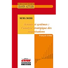 Michel Crozier - Acteurs et systèmes : l'analyse stratégique des organisations (Les Grands Auteurs)