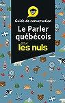 Le parler québécois - Guide de conversation Pour les Nuls, 3e éd. par Gazaille