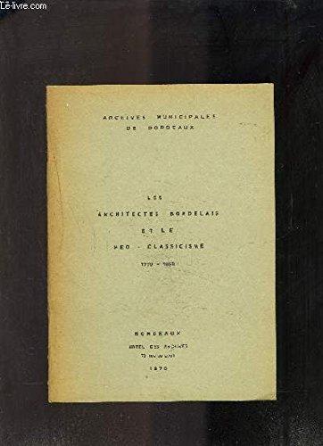 LES ARCHITECTES BORDELAIS ET LE NEO CLASSICISME 1770-1850